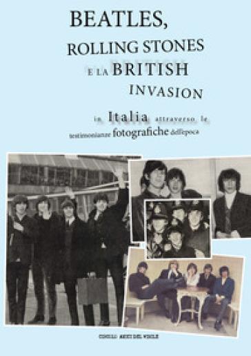 Beatles, Rolling Stones e la british invasion in Italia attraverso le testimonianze fotografiche dell'epoca. Ediz. illustrata - Circolo amici del vinile | Rochesterscifianimecon.com