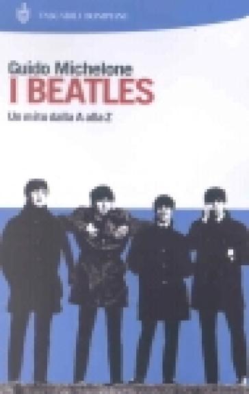 I Beatles. Un mito dalla A alla Z - Guido Michelone | Rochesterscifianimecon.com
