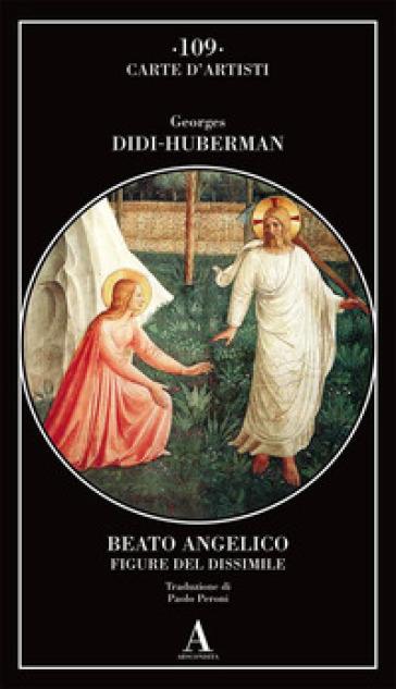 Beato Angelico. Figure del dissimile - Georges Didi-Huberman pdf epub