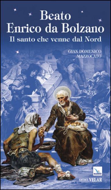 Beato Enrico da Bolzano - Gian Domenico Mazzocato |