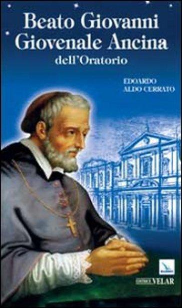 Beato Giovanni Giovenale Ancina dell'Oratorio - Edoardo A. Cerrato  