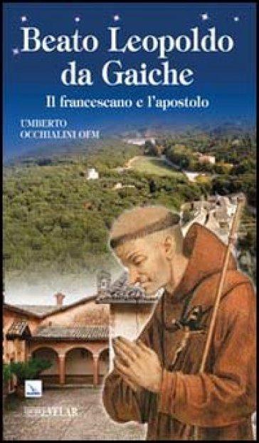 Beato Leopoldo da Gaiche. Il francescano e l'apostolo - Umberto Occhialini | Kritjur.org