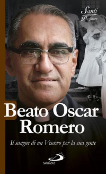 Beato Oscar Romero. Il sangue di un vescovo per la sua gente - Luca Crippa | Rochesterscifianimecon.com