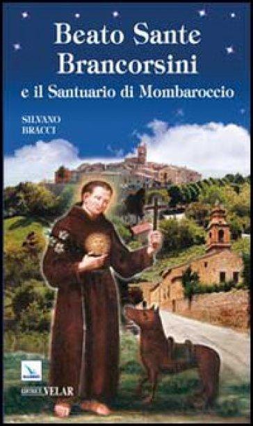 Beato Sante Brancorsini e il Santuario di Mombaroccio - Silvano Bracci |