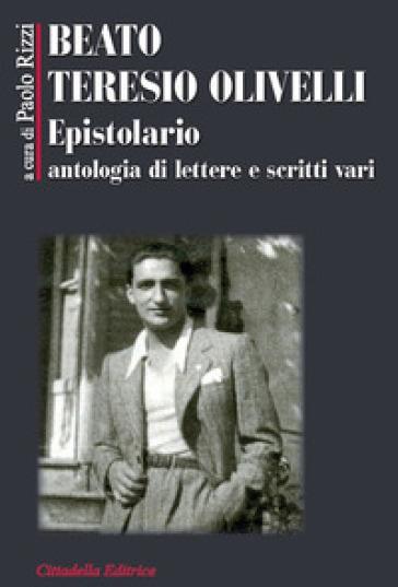 Beato Teresio Olivelli. Epistolario, antologia di lettere e scritti vari - Paolo Rizzi | Thecosgala.com