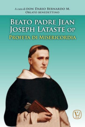 Beato padre Jean Joseph Lataste- Profeta di misericordia - Dario Bernardo |