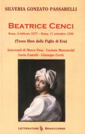Beatrice Cenci. Roma, 6 febbraio 1577-Roma, 11 settembre 1599 (Terzo libro delle Figlie di Eva) - Silveria Gonzato Passarelli