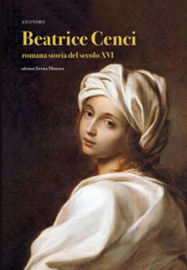 Beatrice Cenci. Romana storia del secolo XVI - Anonimo  