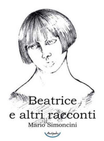 Beatrice e altri racconti - Mario Simoncini  