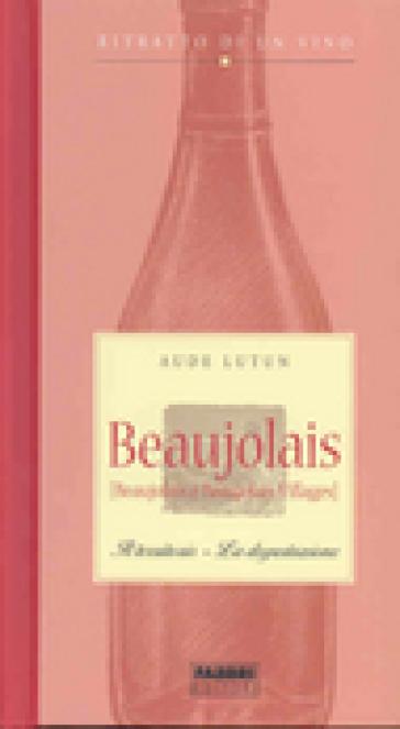 Beaujolais. Il territorio. La degustazione. Ritratto di un vino - Aude Lutun | Jonathanterrington.com