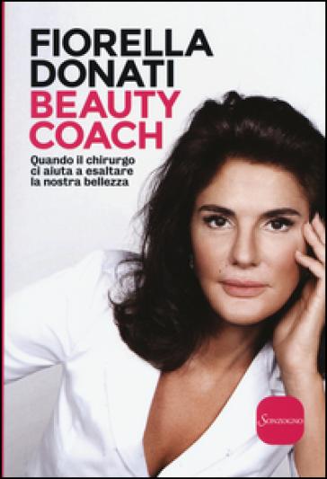 Beauty Coach. Quando il chirurgo ci aiuta a esaltare la nostra bellezza - Fiorella Donati   Thecosgala.com