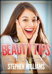 Beauty Tips: Little Known But Effective Ideas That Make You Pretty And Confident