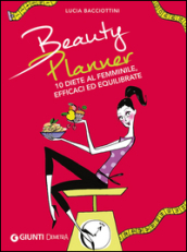 Beauty planner. 10 diete al femminile, efficaci ed equilibrate