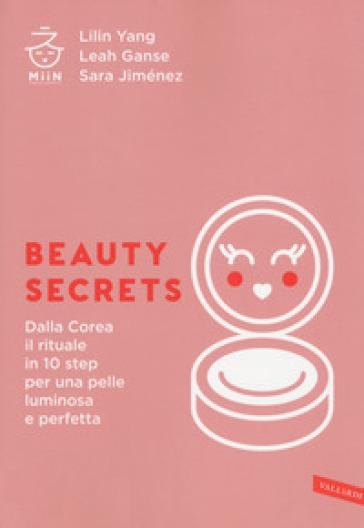Beauty secrets. Dalla Corea il rituale in 10 step per una pelle luminosa e perfetta - Lilin Yang |