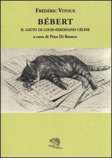 Bébert il gatto di Louis-Ferdinand Celine - Frédéric Vitoux  