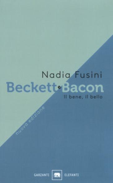 Beckett e Bacon. Il bene, il bello - Nadia Fusini   Thecosgala.com