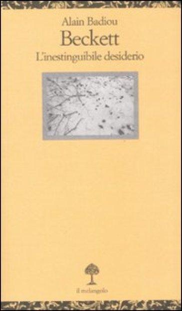 Beckett. L'inestinguibile desiderio - Alain Badiou | Jonathanterrington.com