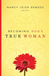Becoming God s True Woman