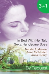 In Bed With Her Tall, Sexy Handsome Boss: All Night with the Boss / The Boss s Wife for a Week / My Tall Dark Greek Boss (Mills & Boon By Request)