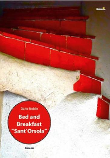 Bed & breakfast «Sant'Orsola» - Dario Nobile pdf epub