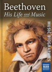 Beethoven: His Life and Music