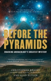Before the Pyramids: Cracking Archaeology s Greatest Mystery
