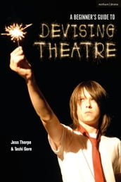 A Beginner s Guide to Devising Theatre