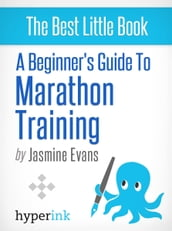A Beginner s Guide to Marathon Training (Running, Training, Fitness)
