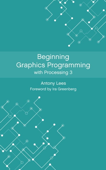 Beginning Graphics Programming with Processing 3