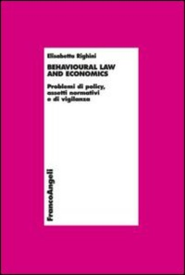Behavioural law and economics. Problemi di policy, assetti normativi e di vigilanza