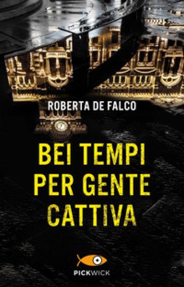 Bei tempi per gente cattiva. Un nuovo caso per il commissario Benussi - Roberta De Falco |