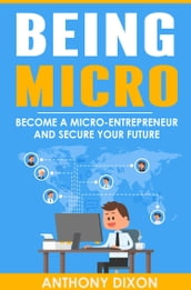 Being Micro: Become A Micro-Entrepreneur And Secure Your Future