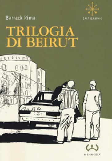 Beirut. La trilogia - Rima Barrack |
