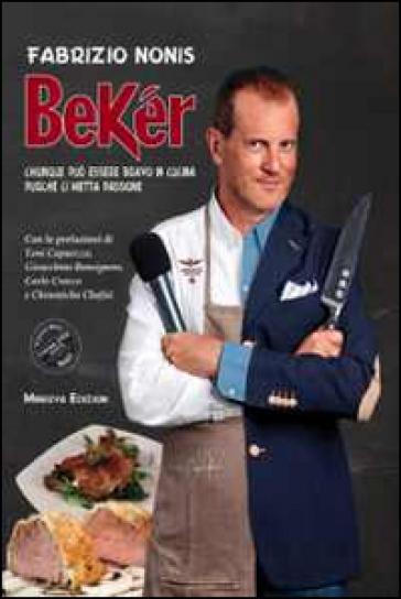 Bekér. Chiunque può essere bravo in cucina purché ci metta passione. Con DVD - Fabrizio Nonis | Rochesterscifianimecon.com