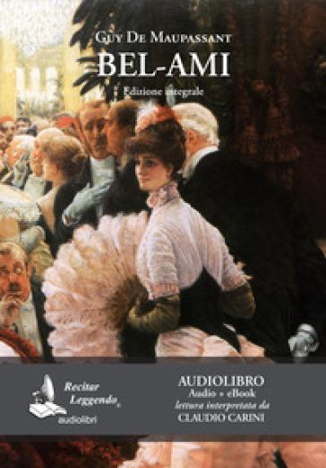Bel-Ami letto da Claudio Carini. Audiolibro. Ediz. integrale. Con e-book - Guy de Maupassant |
