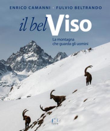 Il Bel Viso. La montagna che guarda gli uomini. Ediz. illustrata - Enrico Camanni | Jonathanterrington.com