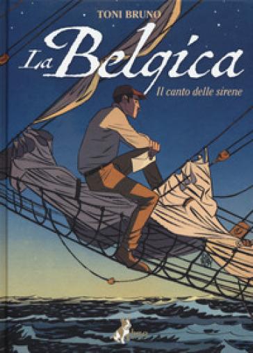 La Belgica. 1: Il canto delle sirene - Toni Bruno | Jonathanterrington.com