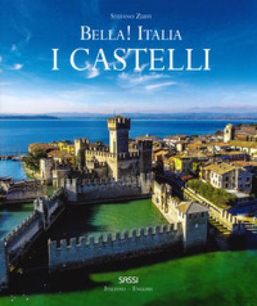 Bella! Italia. I castelli. Ediz. italiana e inglese - Stefano Zuffi |