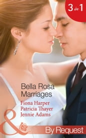 Bella Rosa Marriages: The Bridesmaid s Secret (The Brides of Bella Rosa, Book 4) / The Cowboy s Adopted Daughter (The Brides of Bella Rosa, Book 5) / Passionate Chef, Ice Queen Boss (The Brides of Bella Rosa, Book 6) (Mills & Boon By Request)