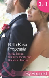 Bella Rosa Proposals: Star-Crossed Sweethearts (The Brides of Bella Rosa, Book 7) / Firefighter s Doorstep Baby (The Brides of Bella Rosa, Book 8) / The Bridesmaid s Baby (Baby Steps to Marriage..., Book 2) (Mills & Boon By Request)