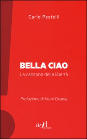 Bella ciao. La canzone della libertà - Carlo Pestelli |