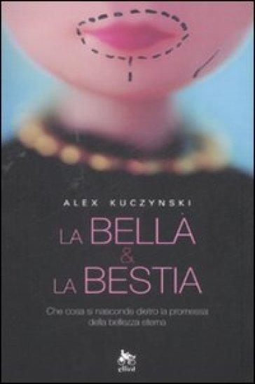 Bella & la bestia (La) - Alex Kuczynski | Rochesterscifianimecon.com