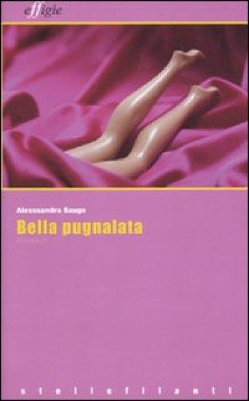 Bella pugnalata - Alessandra Saugo  