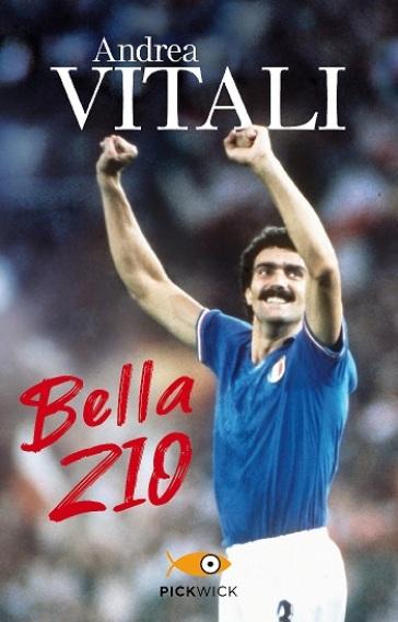 Bella zio. Il romanzo di formazione di Beppe Bergomi - Andrea Vitali | Rochesterscifianimecon.com