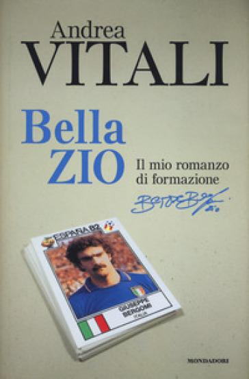Bella zio. Il romanzo di formazione di Beppe Bergomi - Andrea Vitali | Thecosgala.com