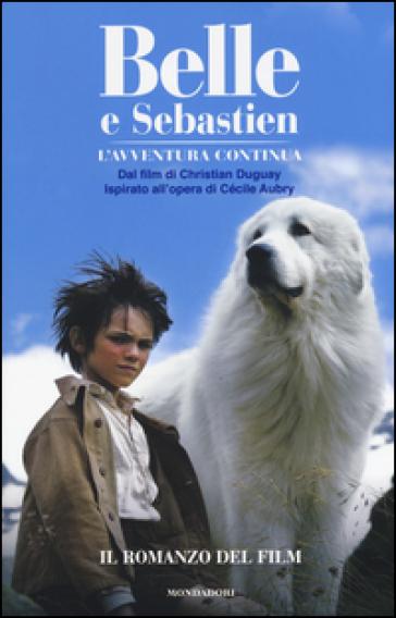 Belle e sebastien. lavventura continua. il romanzo del film