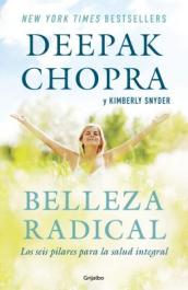 Belleza Radical / Radical Beauty: How to Transform Yourself from the Inside Out