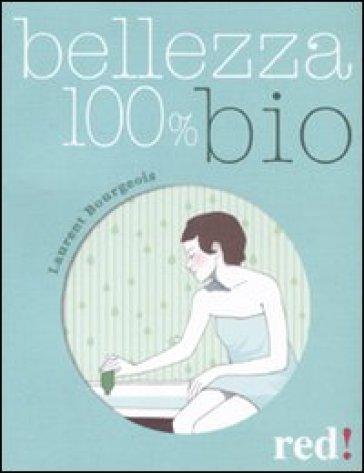 Bellezza 100% bio - Laurent Bourgeois  