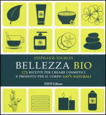 Bellezza bio. 175 ricette per creare cosmetici e prodotti per il corpo 100% naturali - Stephanie Tourles |