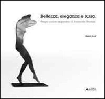 Bellezza, eleganza e lusso. Design e moda nel pensiero di Alessandro Ubertazzi - Elisabetta Benelli pdf epub